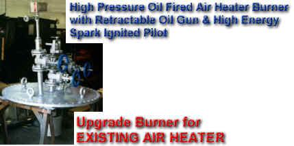 Burner upgrade for clients existing air heater -- oil fired burner with retractable oil gun and retractable spark ignited gas pilot